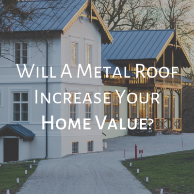 Will A Metal Roof Increase Your Home Value?