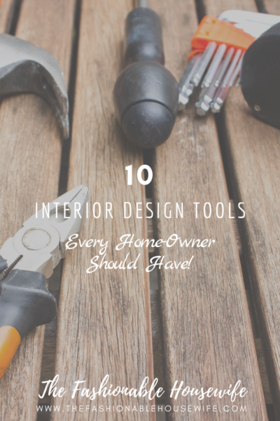 10 Interior Design Tools Every Home-Owner Should Have