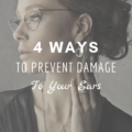 4 Ways To Prevent Damage To Your Ears