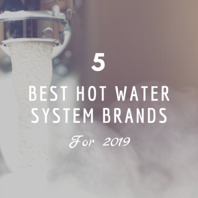 5 Best Hot Water System Brands for 2019