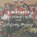 5 Mistakes You're Probably Making During Gift-Giving Holidays