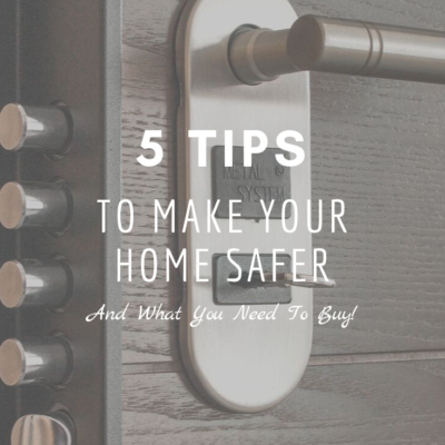 5 Tips To Make Your Home Safer