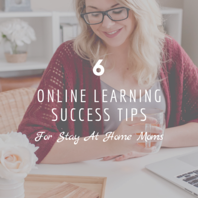 6 Online Learning Success Tips for Stay-At-Home Moms
