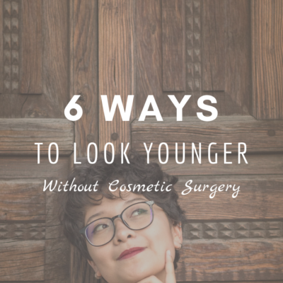 6 Ways to Look Younger Without Cosmetic Surgery