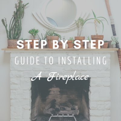 DIY: A Step by Step Guide to Installing a Fireplace