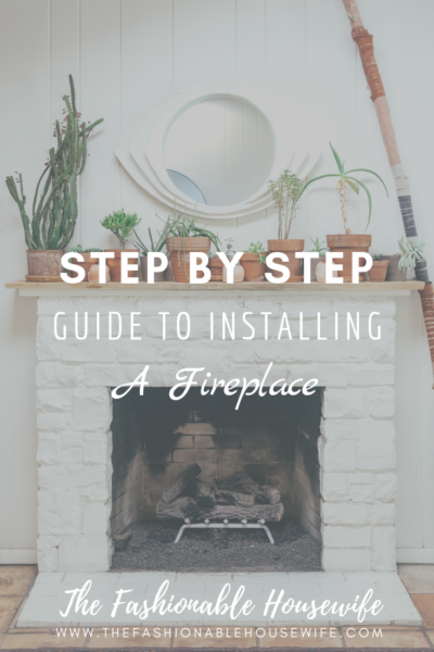 A Step by Step Guide to Installing a Fireplace