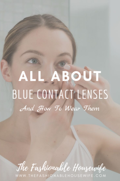 All About Blue Contact Lenses And How To Wear Them