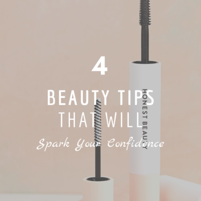 4 Beauty Tips That Will Spark Your Confidence