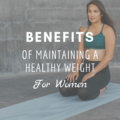 Benefits of Maintaining A Healthy Weight For Women