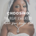 Choosing the Right Jewelry to Match Your Bridal Look