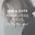 Fun and Cute Medium Layered Haircuts To Try This Fall