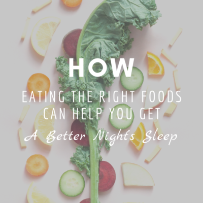 How Eating The Right Foods Can Help You Get a Better Night's Sleep