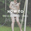 How To Dress Instead of Stress