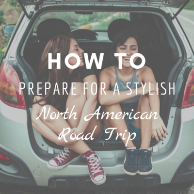 How To Prepare for a Stylish North American Road Trip