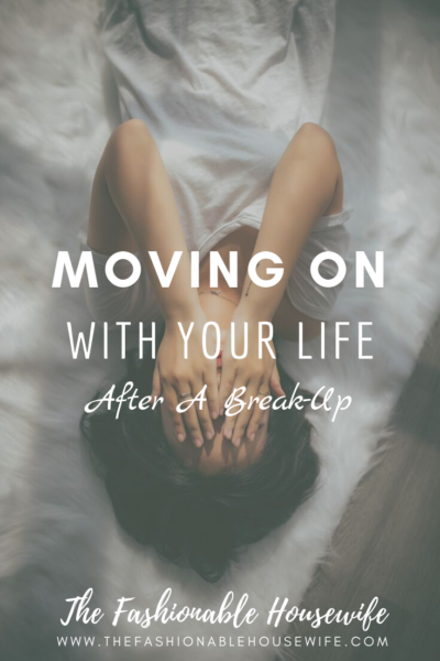 Moving On With Your Life After A Break-Up