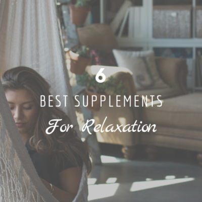The 6 Best Supplements for Relaxation