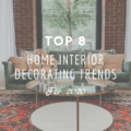 Top 8 Home Interior Decorating Trends For 2020