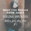 What You Should Know About Personal Vaporizers