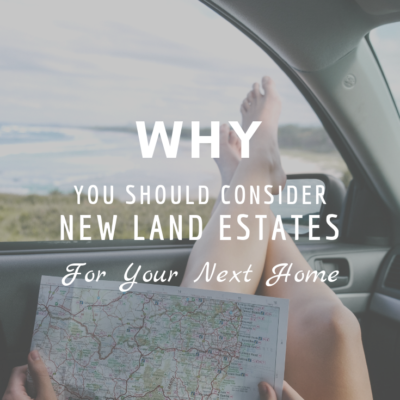 Why You Should Consider New Land Estates for Your Next Home
