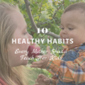 10 Healthy Habits Every Mother Should Teach Her Kids
