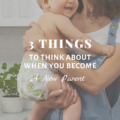 3 Important Things to Think About When You Become a New Parent