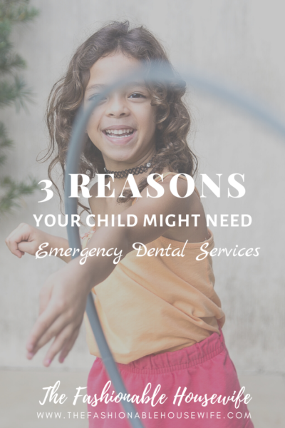 3 Reasons Your Child Might Need Emergency Dental Services