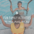 5 Fun Family Activities The Whole Family Will Love