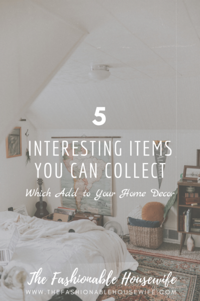 5 Interesting Items You Can Collect Which Add to Your Home Decor