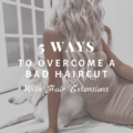 5 Ways To Overcome a Bad Haircut With Hair Extensions