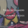 Fashion Sneakers vs. Running Shoes