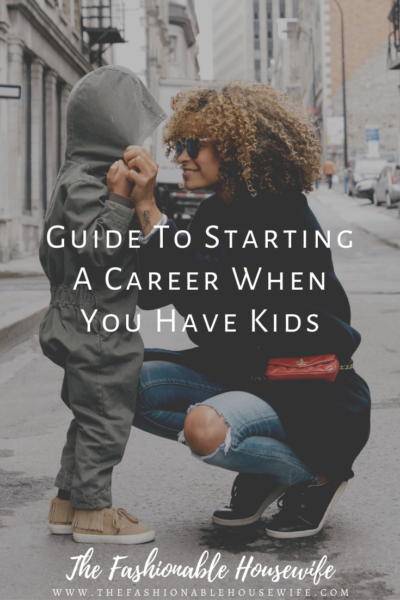 Guide To Starting A Career When You Have Kids