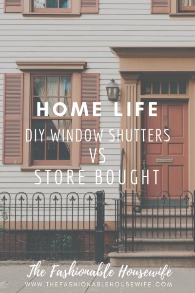 Home Life - DIY Window Shutters vs Store Bought
