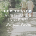 How To Know When an Assisted Living is Best For Your Parents