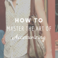 How To Master The Art Of Accessorizing