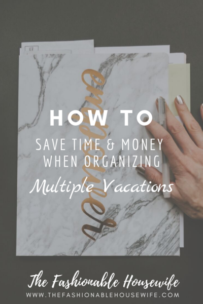 How To Save Time And Money When Organizing Multiple Vacations