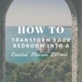 How To Transform Your Bedroom Into a Coastal Italian Retreat