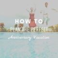 How to Plan the Perfect Anniversary Vacation