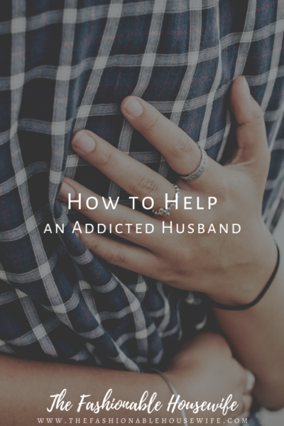 Save Your Relationships: How to Help an Addicted Husband