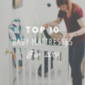 Top 10 Baby Mattresses For 2019