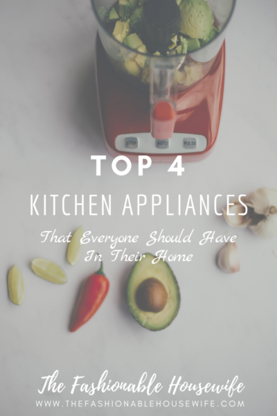 Top 4 Kitchen Appliances That Everyone Should Have in Their Home
