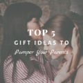 Top 5 Gift Ideas to Pamper Your Parents
