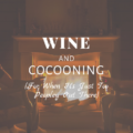 Wine and Cocooning (For When It's Just Too Peopley Out There)