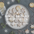 4 Family-Friendly Activities for Winter Break at Home