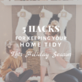 5 Hacks For Keeping Your Home Tidy This Holiday Season