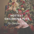 5 Hottest Children's Toys for Christmas 2019