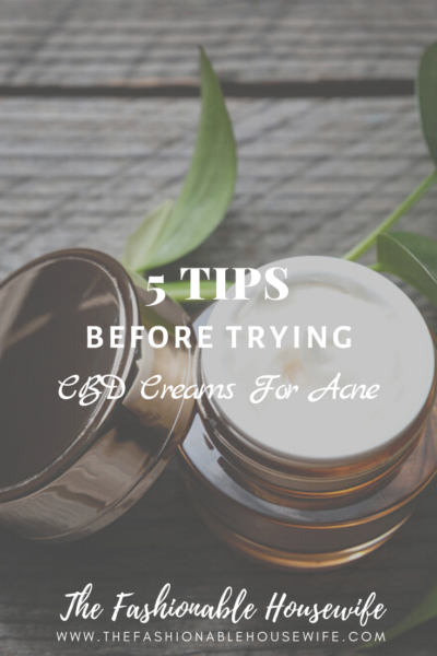 5 Tips Before Trying CBD Creams For Acne