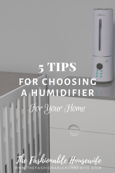5 Tips For Choosing A Humidifier For Your Home