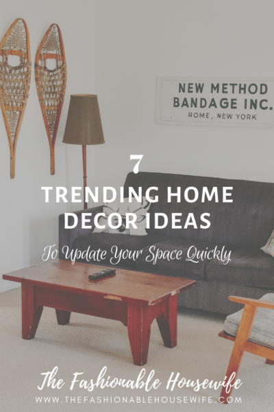 7 Trending Home Decor Ideas To Update Your Space Quickly