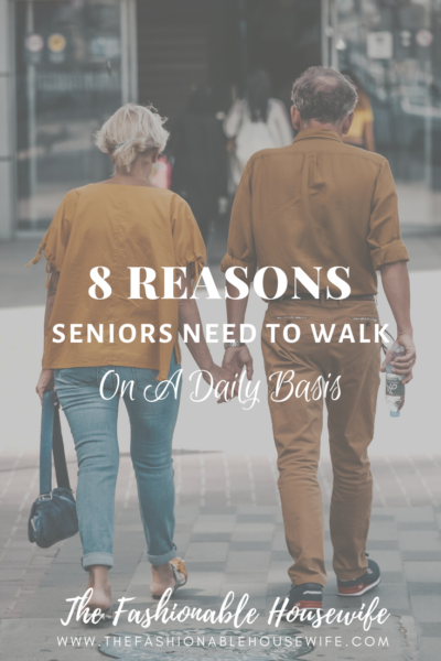 8 Reasons Seniors Need To Walk On A Daily Basis