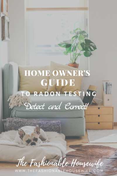 A Home Owner's Guide To Radon Testing; Detect and Correct!